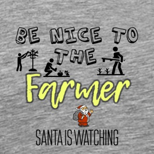Be nice to the Farmer Santa is watching you - Men's Premium T-Shirt