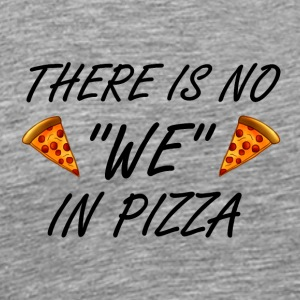 There Is No 'WE' In Pizza - Men's Premium T-Shirt