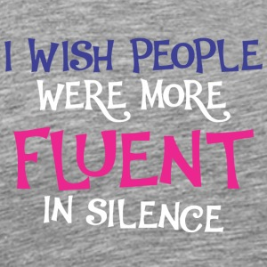 I Wish People Were More Fluent In Silence - Men's Premium T-Shirt
