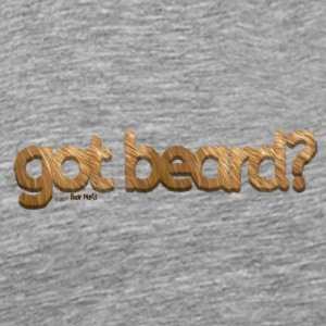 got beard?-Furry Fun-Bear Pride-Grizzly - Men's Premium T-Shirt