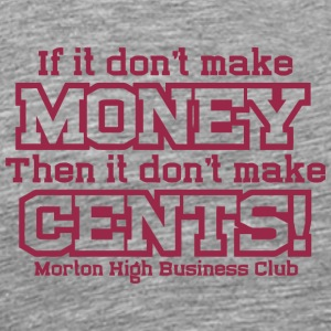 If it don t make money Then it don t make cents M - Men's Premium T-Shirt