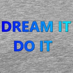 DREAM IT DO IT - Men's Premium T-Shirt