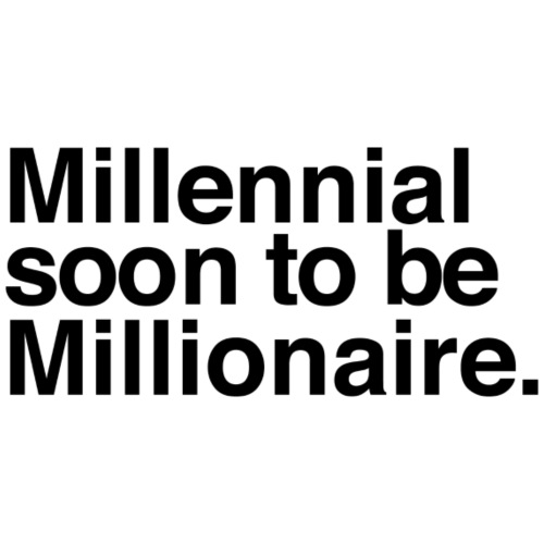 Millennial soon to be Millionaire - Men's Premium T-Shirt
