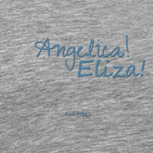 Angelica! Eliza! ... and peggy. - Men's Premium T-Shirt