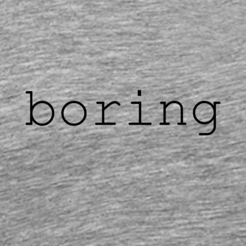 boring - Men's Premium T-Shirt