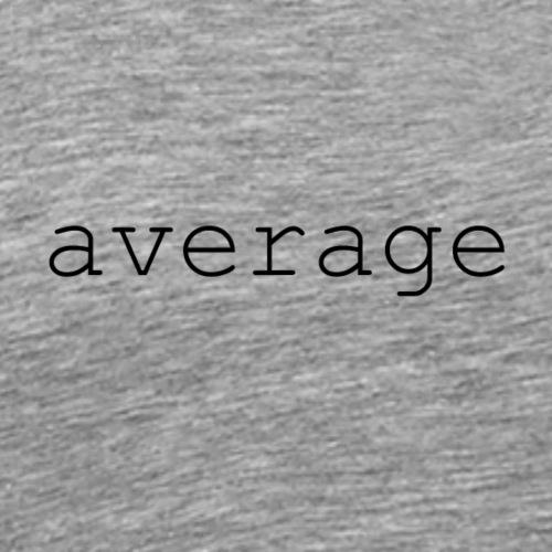 average - Men's Premium T-Shirt
