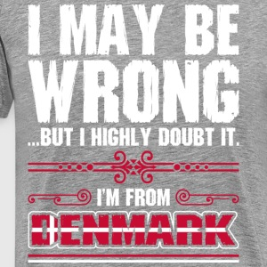 I May Be Wrong Im From Denmark - Men's Premium T-Shirt