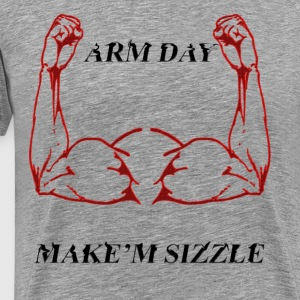 Arm Day, Make'm Sizzle Workout Shirt! - Men's Premium T-Shirt