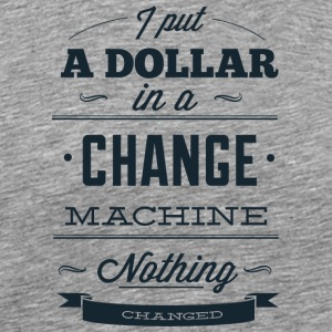 I_put_dollar_in_a_change - Men's Premium T-Shirt