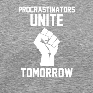 Procrastinators unite tomorrow - Men's Premium T-Shirt