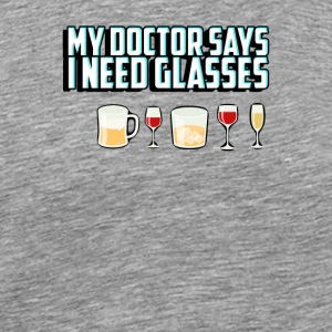 My doctor says I need glasses - Men's Premium T-Shirt