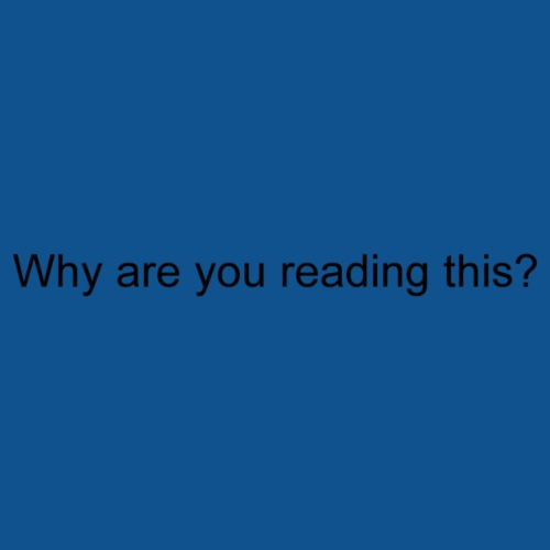 Why are you reading this? - Men's Premium T-Shirt