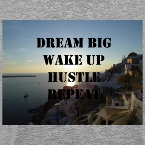 Dream Big Wakep Up Hustle Repeat - Men's Premium T-Shirt
