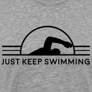 Just Keep Swimming - Men's Premium T-Shirt