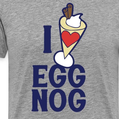 I love egg nog - Men's Premium T-Shirt
