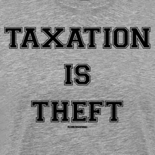 Taxation is Theft - Dark - Men's Premium T-Shirt