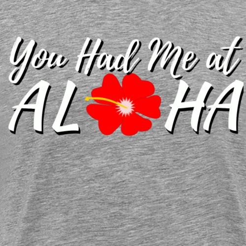 You Had Me at Aloha - Men's Premium T-Shirt