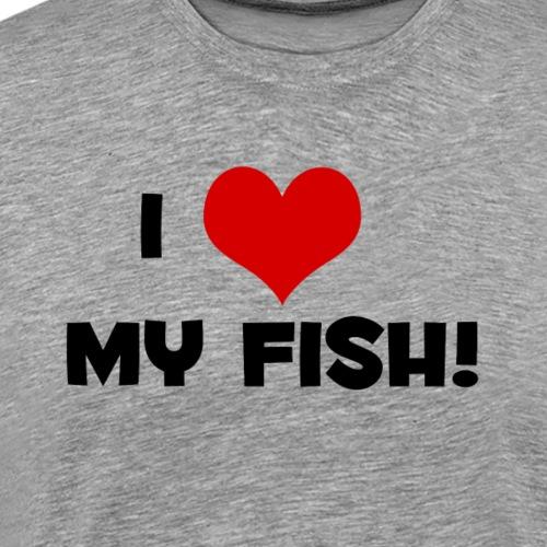 I Love My Fish! - Men's Premium T-Shirt