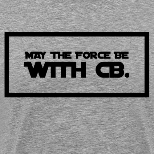 May The Force Be With CB - Men's Premium T-Shirt