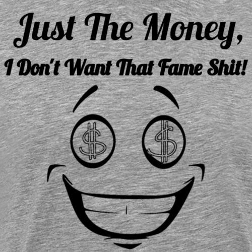 JUST THE MONEY - Men's Premium T-Shirt
