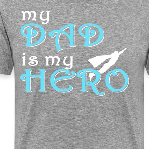 My Dad is my Hero, Perfect Father Shirt - Men's Premium T-Shirt
