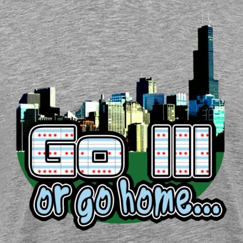 Go Ill or Go Home - Men's Premium T-Shirt