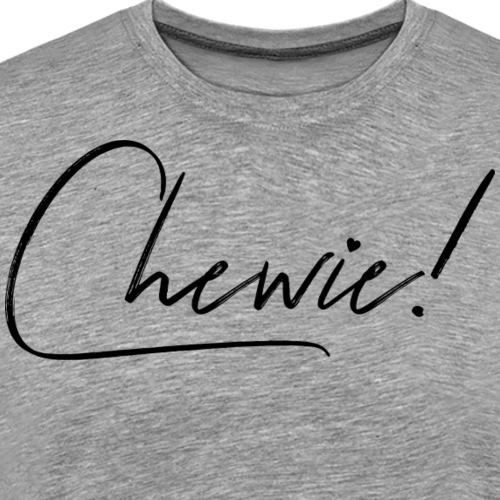 Chewie! - Men's Premium T-Shirt