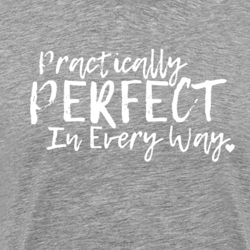 Practically Perfect in Every Way - Men's Premium T-Shirt