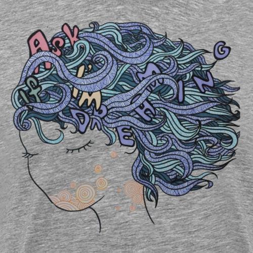Ask If I'm Dreaming - Men's Premium T-Shirt