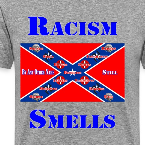 Racism by any other name still smells - Men's Premium T-Shirt
