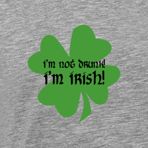 I'm Not Drunk! I'm Irish! - Men's Premium T-Shirt