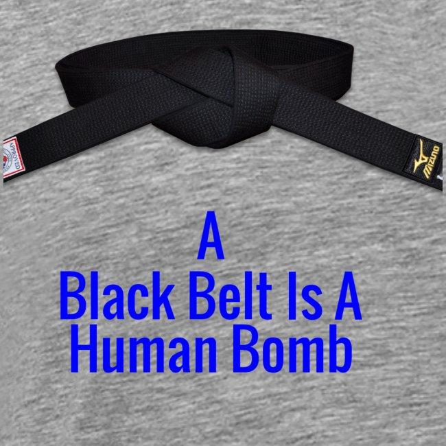 A Blackbelt Is A Human Bomb