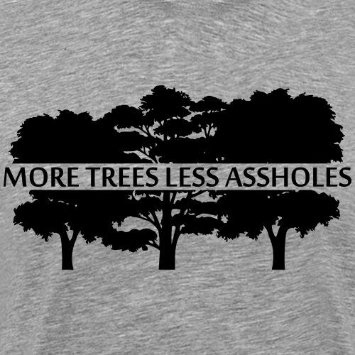More Trees Less Assholes - Men's Premium T-Shirt
