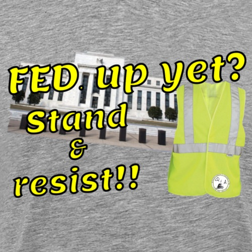 Yellow Vest Stand against the FED. - Men's Premium T-Shirt
