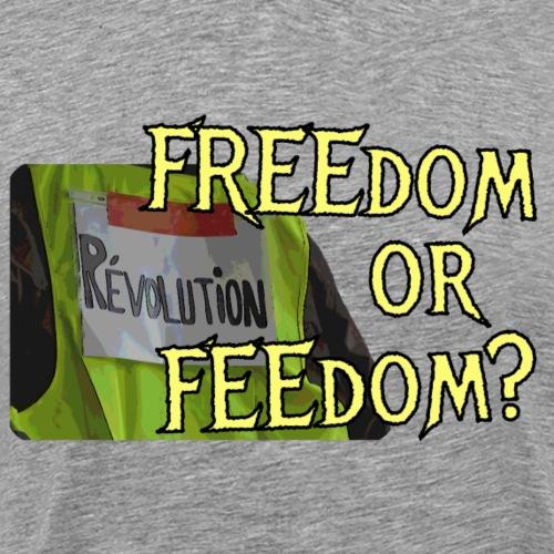 FREEdom or FEEdom? - Men's Premium T-Shirt