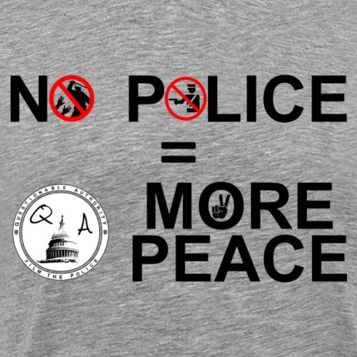 No Police = More Peace - Men's Premium T-Shirt