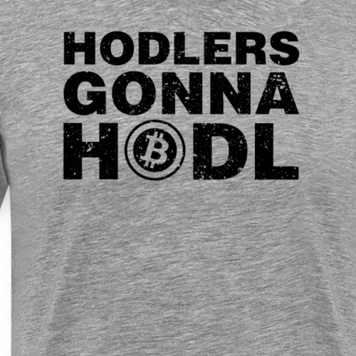 Hodlers Gonna Hodl! - Men's Premium T-Shirt