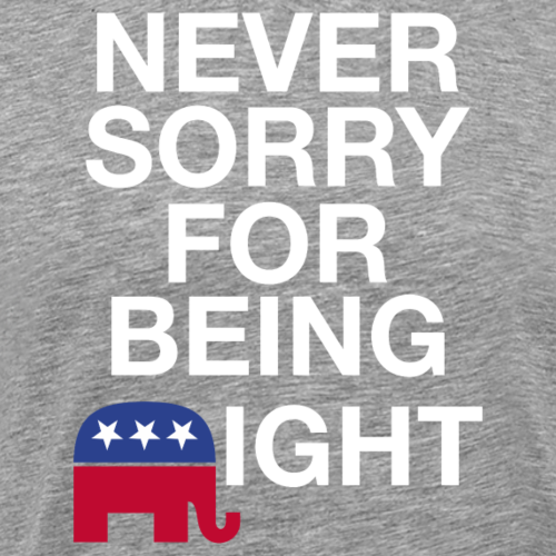 Never Sorry For Being Right - Men's Premium T-Shirt