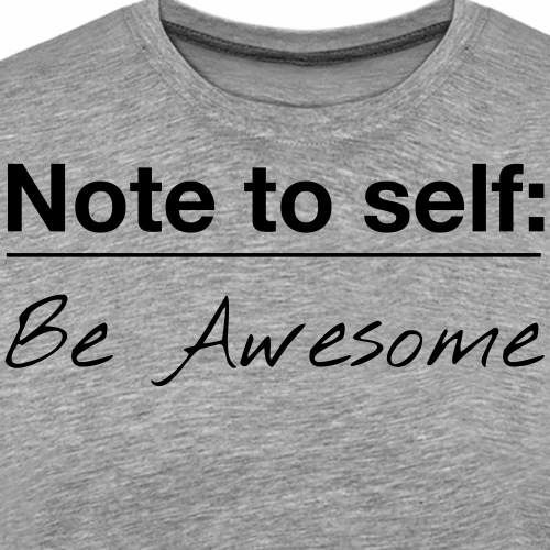 Note to Self: Be Awesome - Men's Premium T-Shirt