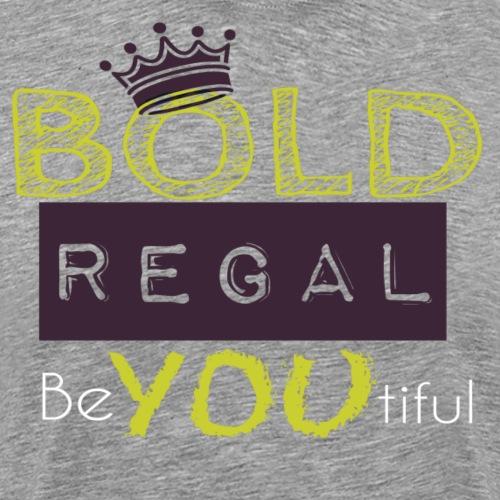 Be Bold Be Regal - Men's Premium T-Shirt