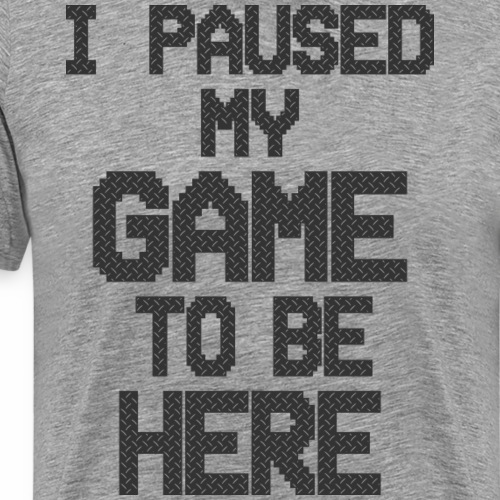 I paused my game to be here 2 - Men's Premium T-Shirt