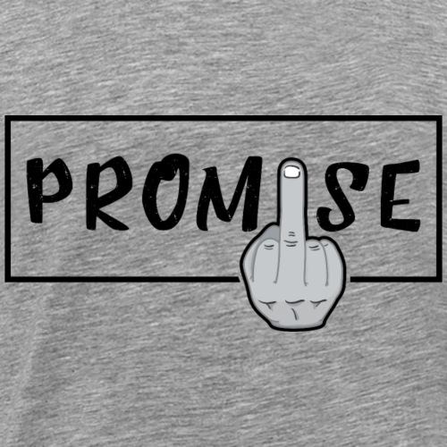 Promise- best design to get on humorous products - Men's Premium T-Shirt