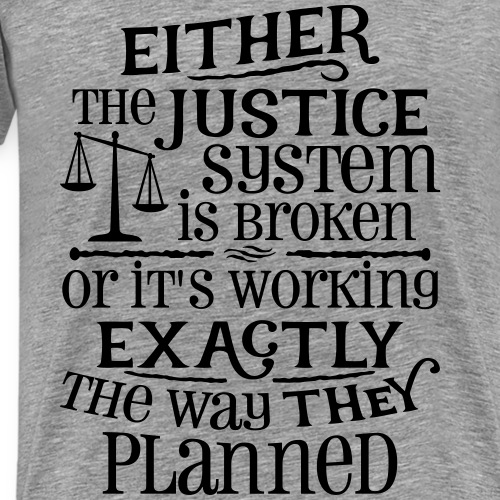 Justice System Is Broken - Men's Premium T-Shirt