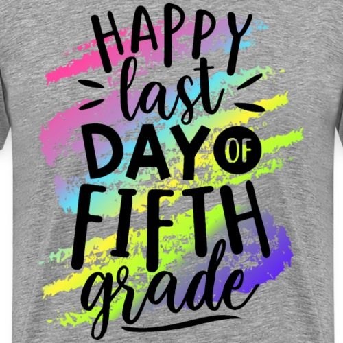 Happy Last Day of Fifth Grade Teacher T-Shirts - Men's Premium T-Shirt