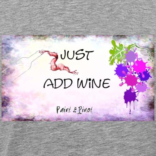 Just Add Wine - Men's Premium T-Shirt