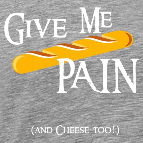 Give me PAIN - White version - Men's Premium T-Shirt