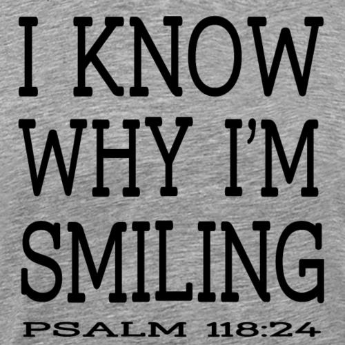 I Know Why I m Smiling Psalm 118:24 by Kodi Design - Men's Premium T-Shirt
