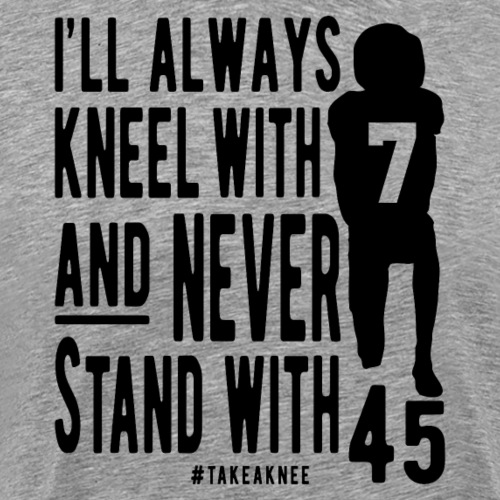 Kneel With 7 Never 45 - Men's Premium T-Shirt