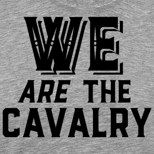 We are the Cavalry Black Text - Men's Premium T-Shirt