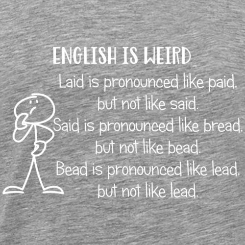 English is Weird White - Men's Premium T-Shirt